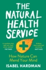 The Natural Health Service : What the Great Outdoors Can Do for Your Mind - eBook