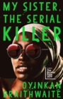 My Sister, the Serial Killer : The Sunday Times Bestseller - Book