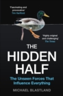 The Hidden Half : The Unseen Forces That Influence Everything - Book