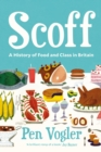 Scoff : A History of Food and Class in Britain - Book