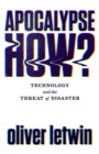 Apocalypse How? : Technology and the Threat of Disaster - Book