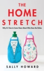 The Home Stretch : Why It's Time to Come Clean About Who Does the Dishes - Book