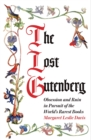 The Lost Gutenberg : Obsession and Ruin in Pursuit of the World's Rarest Books - Book