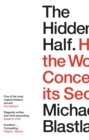 The Hidden Half : How the World Conceals its Secrets - Book