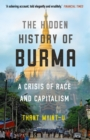 The Hidden History of Burma : A Crisis of Race and Capitalism - Book