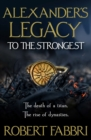 Alexander's Legacy: To The Strongest - Book