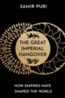 The Great Imperial Hangover : How Empires Have Shaped the World - Book
