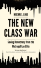 The New Class War : Saving Democracy from the Metropolitan Elite - Book