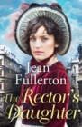 The Rector's Daughter : A stunning saga with a sweeping sense of place for fans of Dilly Court and Rosie Goodwin - eBook