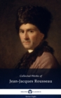Delphi Collected Works of Jean-Jacques Rousseau (Illustrated) - eBook
