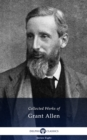 Delphi Collected Works of Grant Allen (Illustrated) - eBook