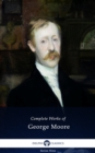 Delphi Complete Works of George Moore (Illustrated) - eBook