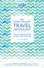 The Lonely Planet Travel Anthology : True stories from the world's best writers - Book