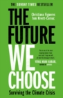 The Future We Choose : 'Everyone should read this book' MATT HAIG - Book