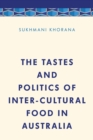 The Tastes and Politics of Inter-Cultural Food in Australia - Book