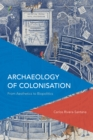 Archaeology of Colonisation : From Aesthetics to Biopolitics - Book
