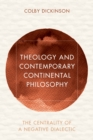 Theology and Contemporary Continental Philosophy : The Centrality of a Negative Dialectic - Book