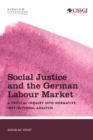 Social Justice and the German Labour Market : A Critical Inquiry into Normative Institutional Analysis - eBook