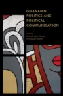 Ghanaian Politics and Political Communication - eBook