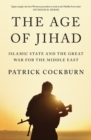 The Age of Jihad : Islamic State and the Great War for the Middle East - Book