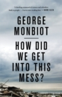 How Did We Get into This Mess? : Politics, Equality, Nature - Book