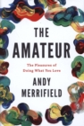The Amateur : The Pleasures of Doing What You Love - Book