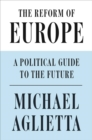 The Reform of Europe : A Political Guide to the Future - Book