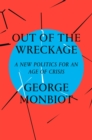 Out of the Wreckage : A New Politics for an Age of Crisis - Book