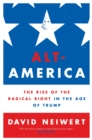 Alt-America : The Rise of the Radical Right in the Age of Trump - eBook
