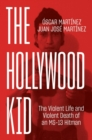 The Hollywood Kid : The Violent Life and Violent Death of an Ms-13 Hitman - Book