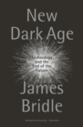 New Dark Age : Technology and the End of the Future - Book