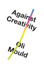 Against Creativity - Book