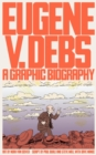 Eugene V. Debs : A Graphic Biography - Book