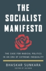 The Socialist Manifesto : The Case for Radical Politics in an Era of Extreme Inequality - Book