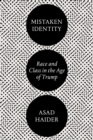Mistaken Identity : Race and Class in the Age of Trump - Book