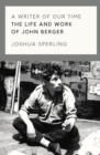 A Writer of Our Time : The Life and Work of John Berger - Book