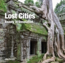 Lost Cities : Beauty in Desolation - Book