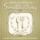 Create and Maintain Your Own Smallholding : A Guide to Sustainable Self-Sufficiency - Book