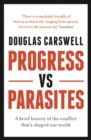 Progress Vs Parasites : A Brief History of the Conflict that's Shaped our World - Book