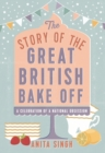 The Story of The Great British Bake Off - Book