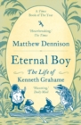 Eternal Boy : The Life of Kenneth Grahame - Book