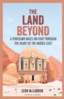 The Land Beyond : A Thousand Miles on Foot through the Heart of the Middle East - eBook