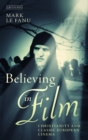 Believing in Film : Christianity and Classic European Cinema - eBook