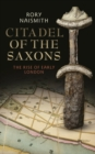 Citadel of the Saxons : The Rise of Early London - eBook