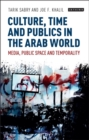 Culture, Time and Publics in the Arab World : Media, Public Space and Temporality - eBook