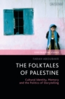 The Folktales of Palestine : Cultural Identity, Memory and the Politics of Storytelling - eBook