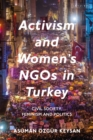 Activism and Women's NGOs in Turkey : Civil Society, Feminism and Politics - eBook