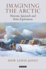 Imagining the Arctic : Heroism, Spectacle and Polar Exploration - eBook