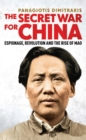 The Secret War for China : Espionage, Revolution and the Rise of Mao - eBook