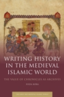 Writing History in the Medieval Islamic World : The Value of Chronicles as Archives - eBook
